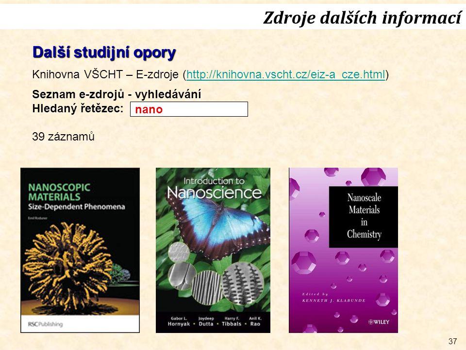 37 Zdroje dalších informací Další studijní opory Knihovna VŠCHT – E-zdroje (http://knihovna.vscht.cz/eiz-a_cze.html)http://knihovna.vscht.cz/eiz-a_cze.html Seznam e-zdrojů - vyhledávání Hledaný řetězec: 39 záznamů nano