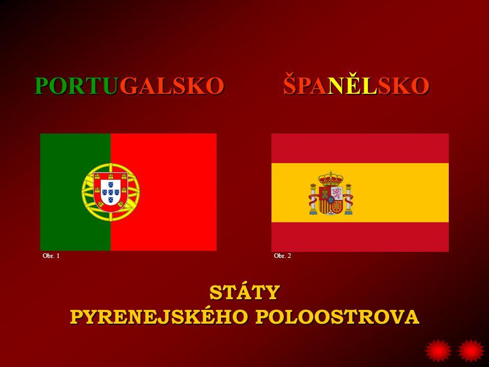 STÁTY PYRENEJSKÉHO POLOOSTROVA PORTUGALSKO ŠPANĚLSKO Obr. 1Obr. 2
