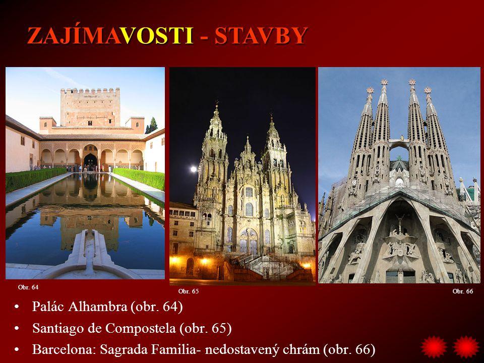 Palác Alhambra (obr. 64) Santiago de Compostela (obr. 65) Barcelona: Sagrada Familia- nedostavený chrám (obr. 66) ZAJÍMAVOSTI - STAVBY Obr. 66Obr. 65