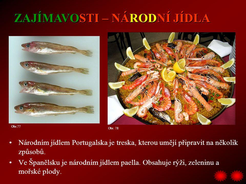 Národním jídlem Portugalska je treska, kterou umějí připravit na několik způsobů. Ve Španělsku je národním jídlem paella. Obsahuje rýži, zeleninu a mo
