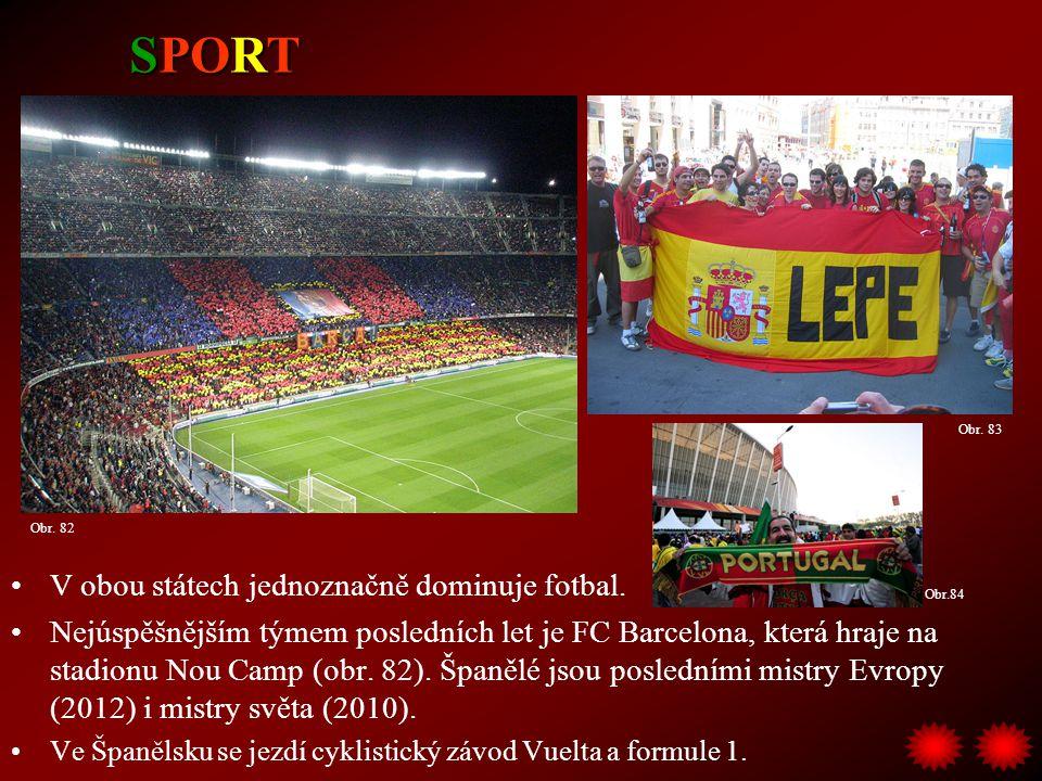 V obou státech jednoznačně dominuje fotbal. Nejúspěšnějším týmem posledních let je FC Barcelona, která hraje na stadionu Nou Camp (obr. 82). Španělé j