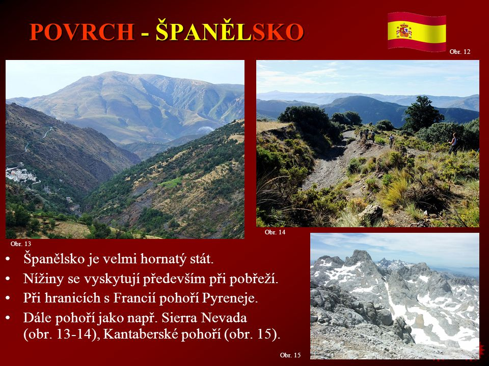 POVRCH - ŠPANĚLSKO Španělsko je velmi hornatý stát. Nížiny se vyskytují především při pobřeží. Při hranicích s Francií pohoří Pyreneje. Dále pohoří ja