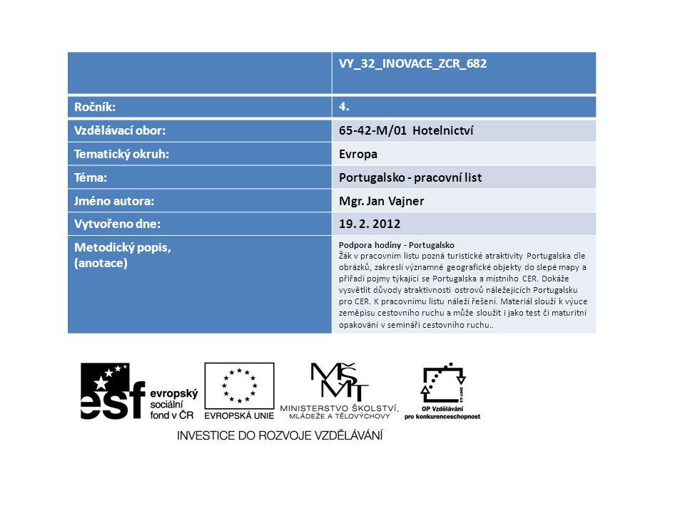 VY_32_INOVACE_ZCR_682 Ročník: 4. Vzdělávací obor:65-42-M/01 Hotelnictví Tematický okruh:Evropa Téma:Portugalsko - pracovní list Jméno autora:Mgr. Jan
