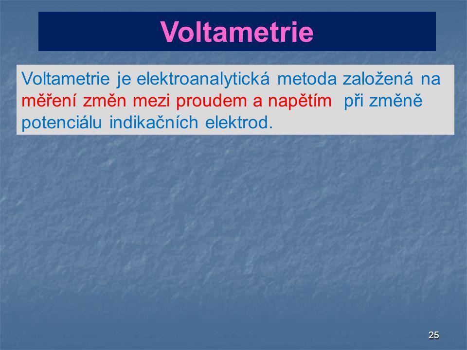 25 Voltametrie Voltametrie je elektroanalytická metoda založená na měření změn mezi proudem a napětím při změně potenciálu indikačních elektrod.