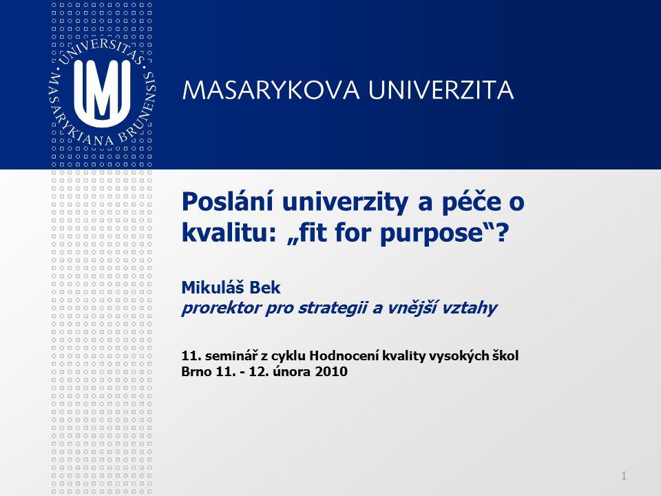 Poslání univerzity Posláním Masarykovy univerzity je vytvářet a šířit vědění, které přispívá ke kvalitě života a kultuře společnosti a respektuje hodnoty, na nichž je univerzita založena.