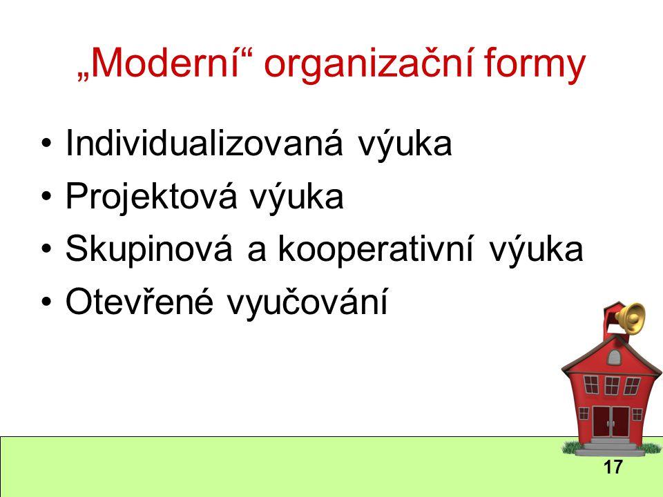 """17 """"Moderní"""" organizační formy Individualizovaná výuka Projektová výuka Skupinová a kooperativní výuka Otevřené vyučování"""
