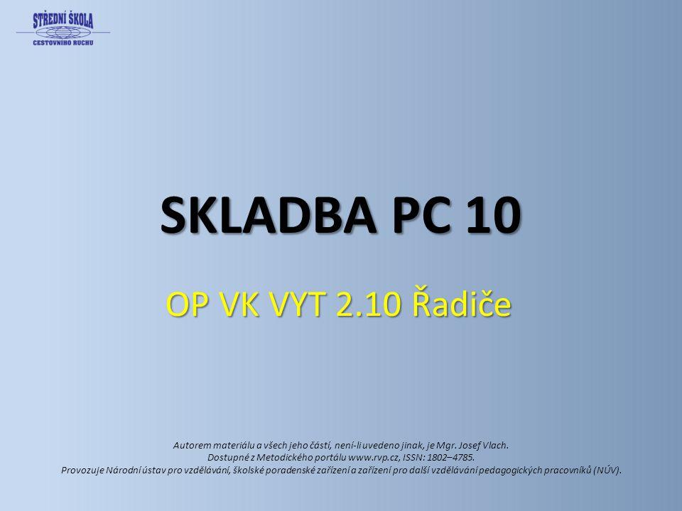SKLADBA PC 10 OP VK VYT 2.10 Řadiče Autorem materiálu a všech jeho částí, není-li uvedeno jinak, je Mgr.