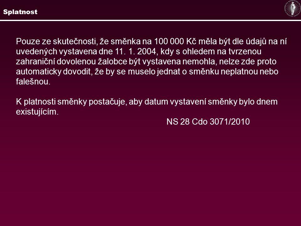 Pouze ze skutečnosti, že směnka na 100 000 Kč měla být dle údajů na ní uvedených vystavena dne 11. 1. 2004, kdy s ohledem na tvrzenou zahraniční dovol