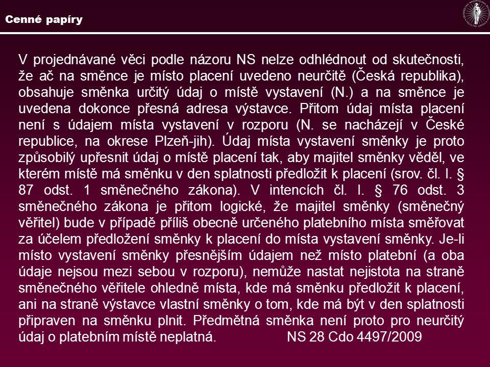 V projednávané věci podle názoru NS nelze odhlédnout od skutečnosti, že ač na směnce je místo placení uvedeno neurčitě (Česká republika), obsahuje směnka určitý údaj o místě vystavení (N.) a na směnce je uvedena dokonce přesná adresa výstavce.