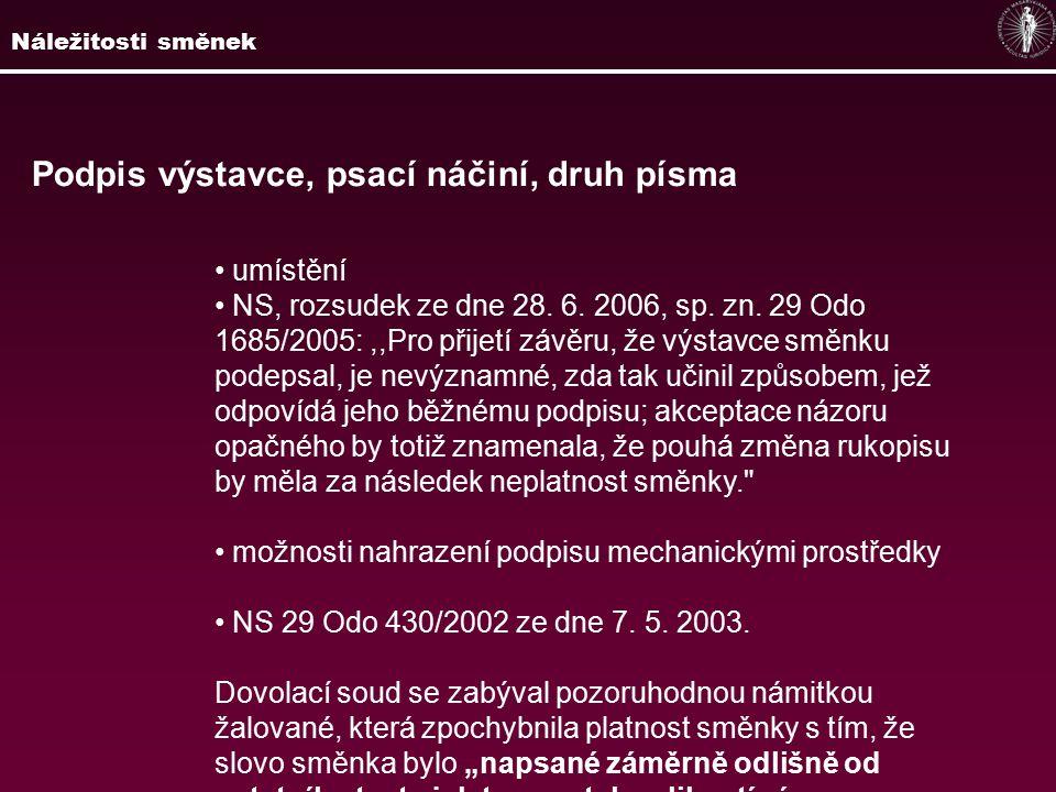 Podpis výstavce, psací náčiní, druh písma umístění NS, rozsudek ze dne 28. 6. 2006, sp. zn. 29 Odo 1685/2005:,,Pro přijetí závěru, že výstavce směnku