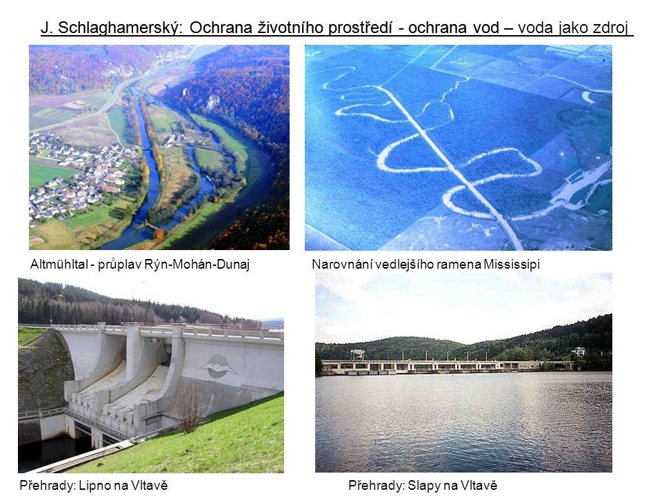 J. Schlaghamerský: Ochrana životního prostředí - ochrana vod Altmühltal - průplav Rýn-Mohán-DunajNarovnání vedlejšího ramena Mississipi Přehrady: Lipn
