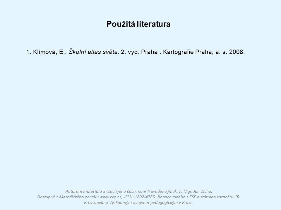 Použitá literatura 1. Klímová, E.: Školní atlas světa. 2. vyd. Praha : Kartografie Praha, a. s. 2008. Autorem materiálu a všech jeho částí, není-li uv