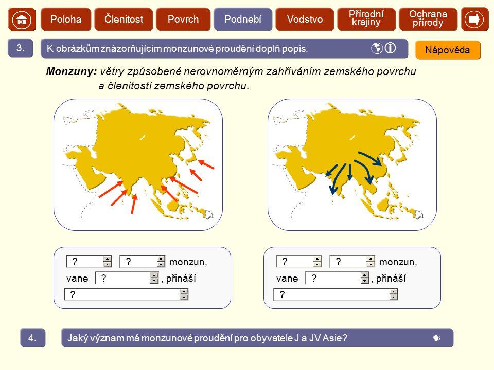 ČlenitostPolohaPovrchPodnebíVodstvo Přírodní krajiny Ochrana přírody K obrázkům znázorňujícím monzunové proudění doplň popis. 3.  Nápověda Jaký vý
