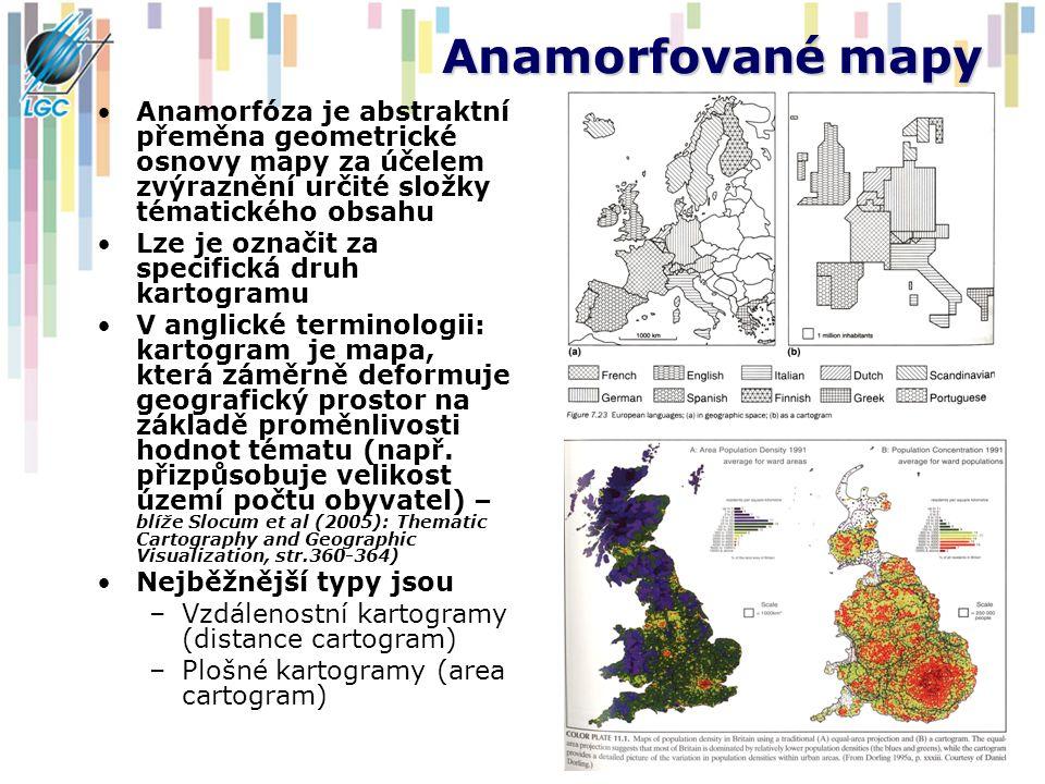 Anamorfované mapy Anamorfóza je abstraktní přeměna geometrické osnovy mapy za účelem zvýraznění určité složky tématického obsahu Lze je označit za specifická druh kartogramu V anglické terminologii: kartogram je mapa, která záměrně deformuje geografický prostor na základě proměnlivosti hodnot tématu (např.