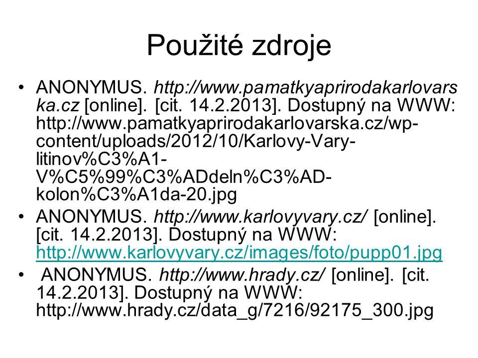 Použité zdroje ANONYMUS. http://www.pamatkyaprirodakarlovars ka.cz [online]. [cit. 14.2.2013]. Dostupný na WWW: http://www.pamatkyaprirodakarlovarska.