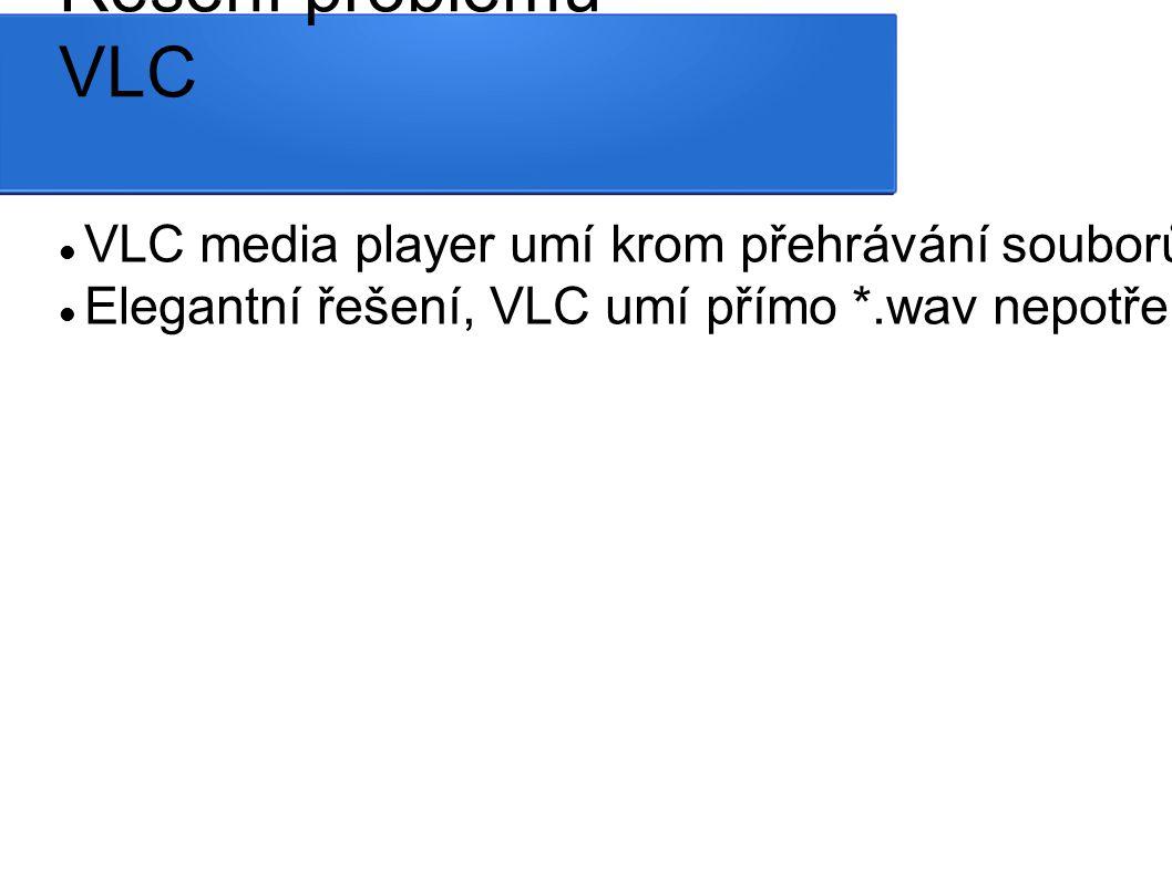Řešení problému VLC VLC media player umí krom přehrávání souborů mnoho dalšího, např.
