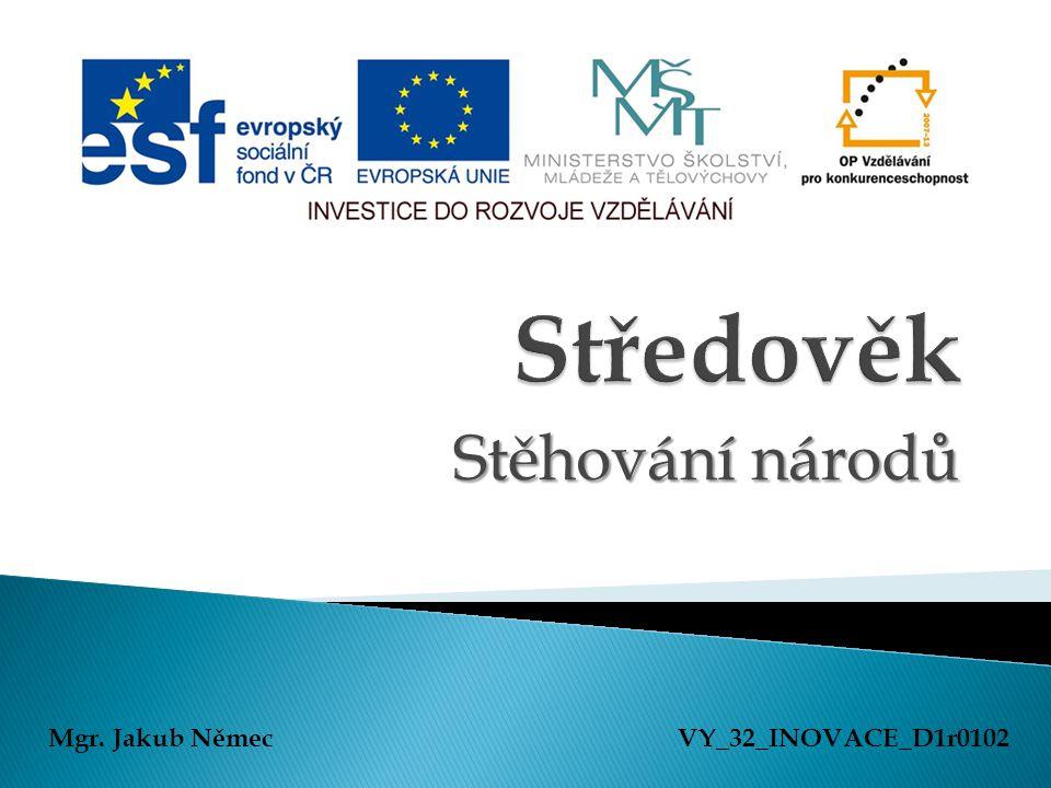 Stěhování národů Mgr. Jakub NěmecVY_32_INOVACE_D1r0102