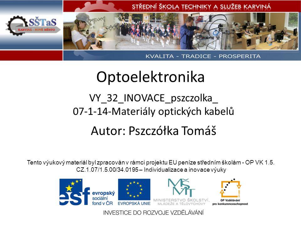 Optoelektronika VY_32_INOVACE_pszczolka_ 07-1-14-Materiály optických kabelů Tento výukový materiál byl zpracován v rámci projektu EU peníze středním š