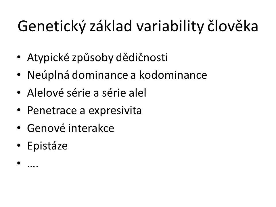 Genetický základ variability člověka Atypické způsoby dědičnosti Neúplná dominance a kodominance Alelové série a série alel Penetrace a expresivita Ge