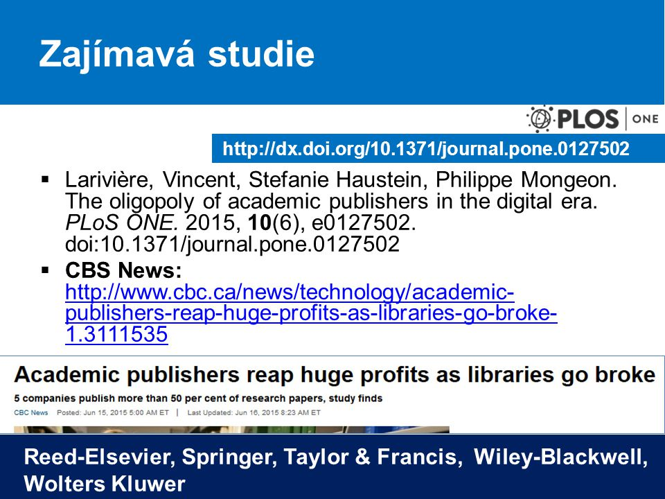 Zajímavá studie  Larivière, Vincent, Stefanie Haustein, Philippe Mongeon. The oligopoly of academic publishers in the digital era. PLoS ONE. 2015, 10