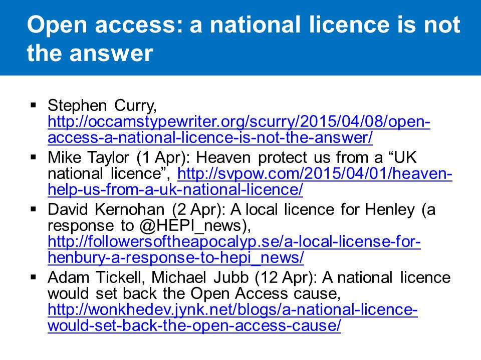 Open access: a national licence is not the answer  Stephen Curry, http://occamstypewriter.org/scurry/2015/04/08/open- access-a-national-licence-is-no