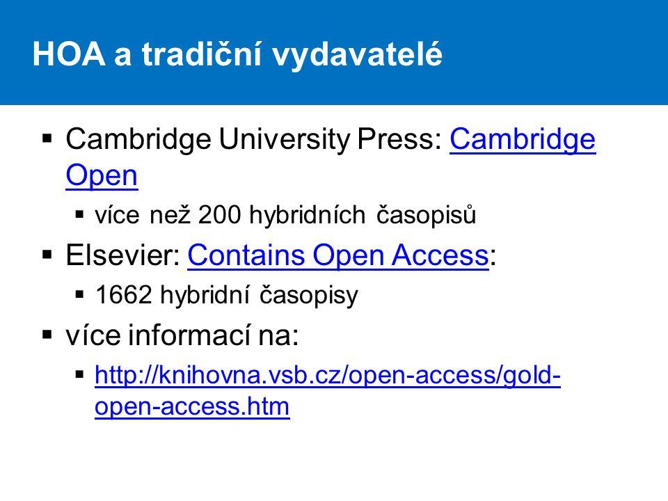 HOA a tradiční vydavatelé  Cambridge University Press: Cambridge OpenCambridge Open  více než 200 hybridních časopisů  Elsevier: Contains Open Access:Contains Open Access  1662 hybridní časopisy  více informací na:  http://knihovna.vsb.cz/open-access/gold- open-access.htm http://knihovna.vsb.cz/open-access/gold- open-access.htm