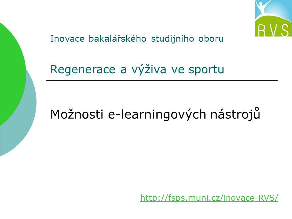 http://fsps.muni.cz/inovace-RVS/ Inovace bakalářského studijního oboru Regenerace a výživa ve sportu Možnosti e-learningových nástrojů