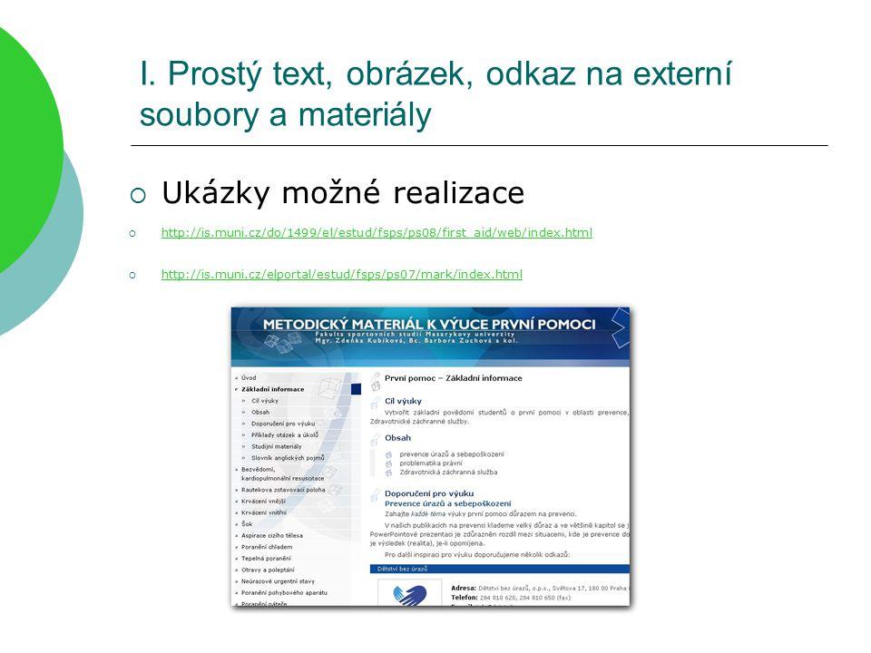 I. Prostý text, obrázek, odkaz na externí soubory a materiály  Ukázky možné realizace  http://is.muni.cz/do/1499/el/estud/fsps/ps08/first_aid/web/in