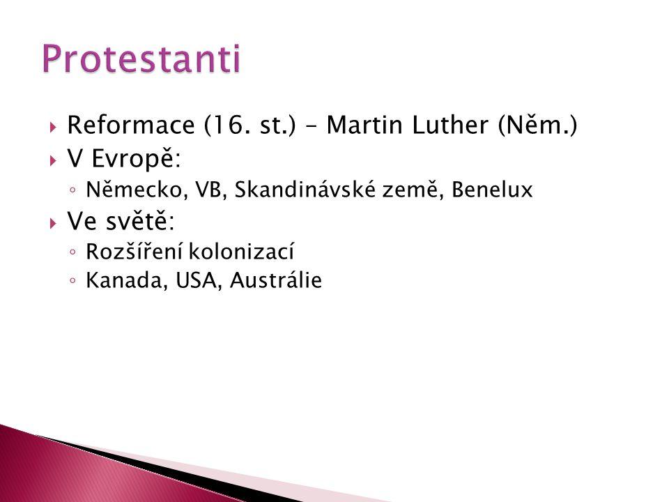  Reformace (16. st.) – Martin Luther (Něm.)  V Evropě: ◦ Německo, VB, Skandinávské země, Benelux  Ve světě: ◦ Rozšíření kolonizací ◦ Kanada, USA, A
