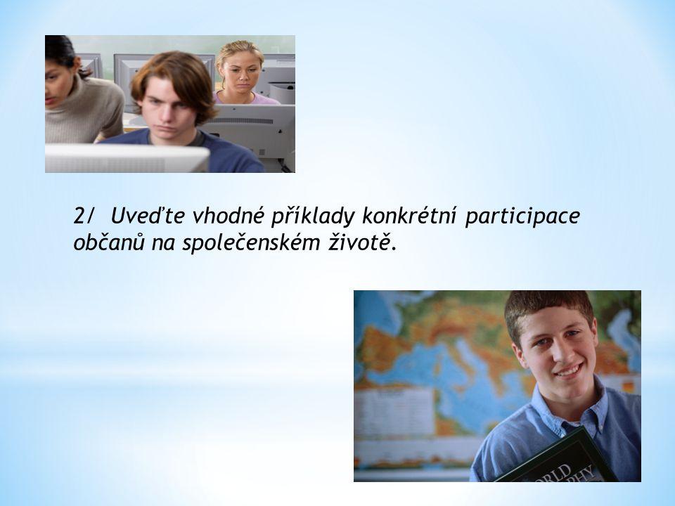 2/ Uveďte vhodné příklady konkrétní participace občanů na společenském životě.