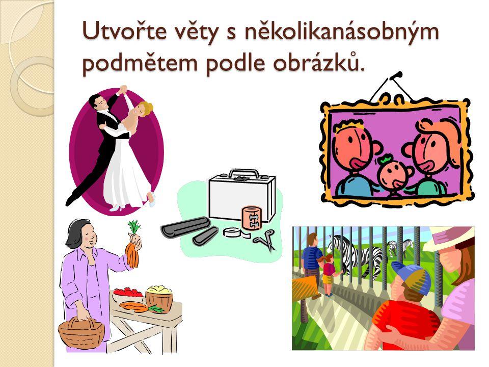Utvořte věty s několikanásobným podmětem podle obrázků.