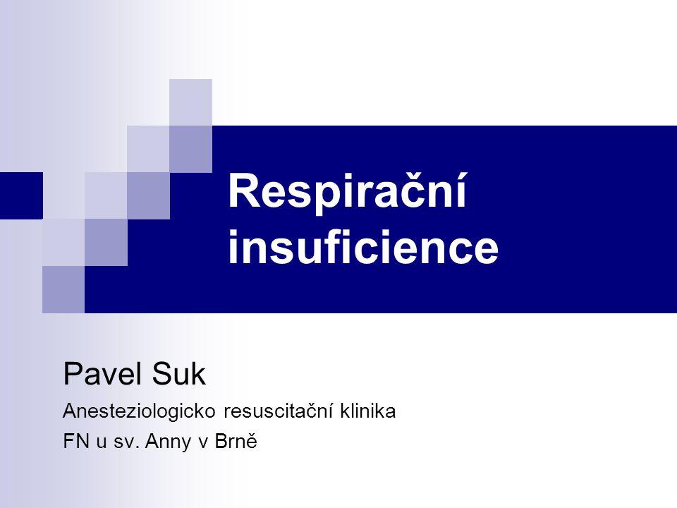 Respirační insuficience Pavel Suk Anesteziologicko resuscitační klinika FN u sv. Anny v Brně