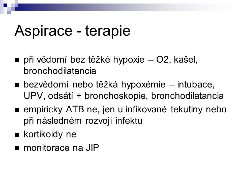 Aspirace - terapie při vědomí bez těžké hypoxie – O2, kašel, bronchodilatancia bezvědomí nebo těžká hypoxémie – intubace, UPV, odsátí + bronchoskopie, bronchodilatancia empiricky ATB ne, jen u infikované tekutiny nebo při následném rozvoji infektu kortikoidy ne monitorace na JIP