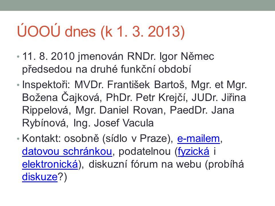 ÚOOÚ dnes (k 1. 3. 2013) 11. 8. 2010 jmenován RNDr. Igor Němec předsedou na druhé funkční období Inspektoři: MVDr. František Bartoš, Mgr. et Mgr. Bože