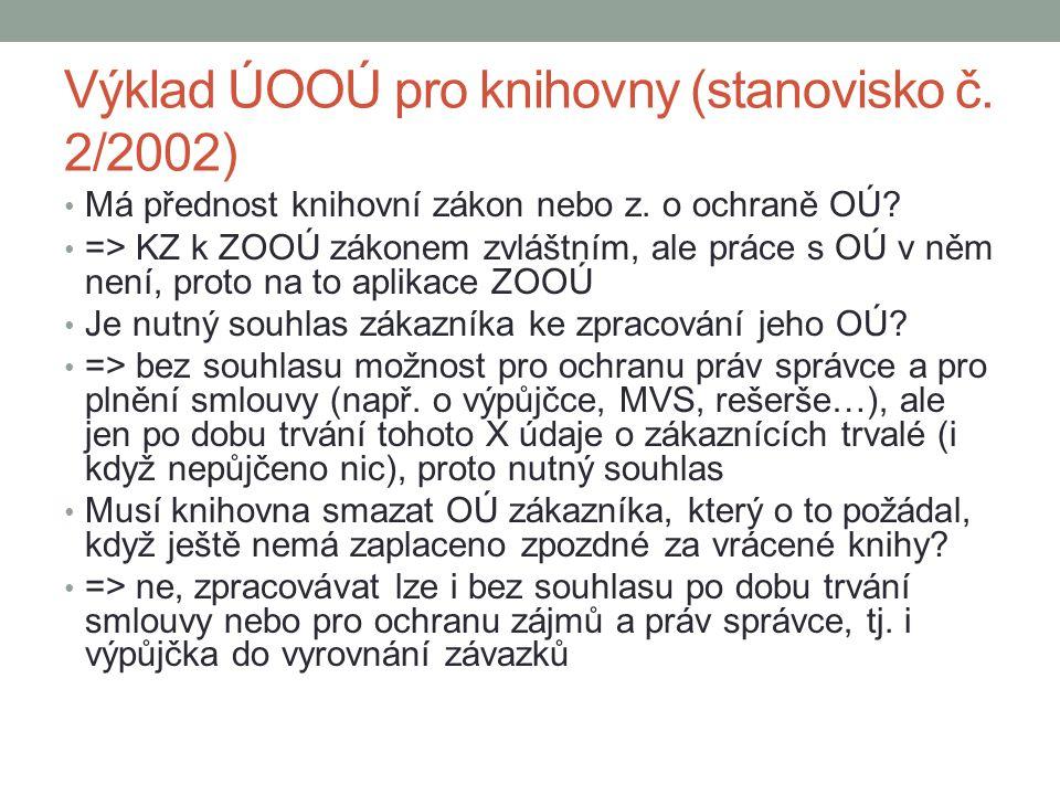 Výklad ÚOOÚ pro knihovny (stanovisko č. 2/2002) Má přednost knihovní zákon nebo z. o ochraně OÚ? => KZ k ZOOÚ zákonem zvláštním, ale práce s OÚ v něm