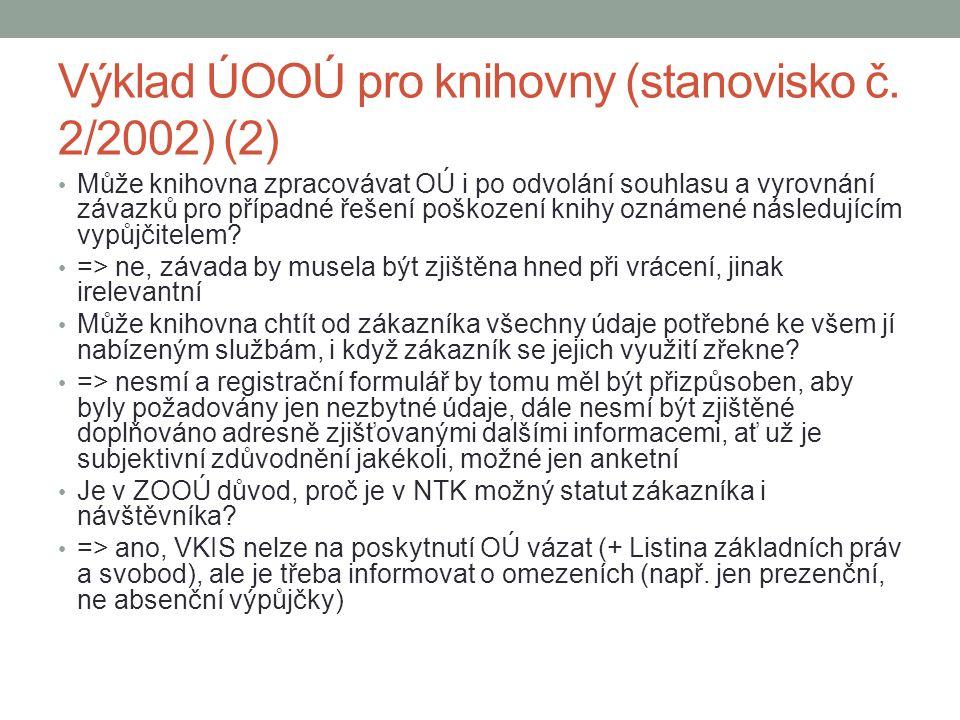 Výklad ÚOOÚ pro knihovny (stanovisko č. 2/2002) (2) Může knihovna zpracovávat OÚ i po odvolání souhlasu a vyrovnání závazků pro případné řešení poškoz