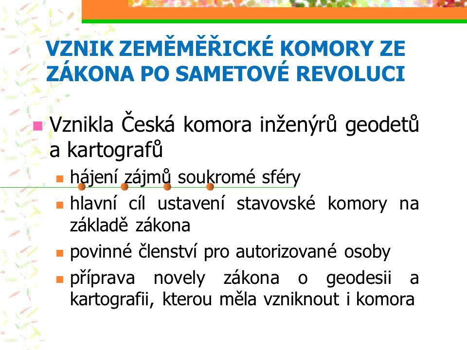 VZNIK ZEMĚMĚŘICKÉ KOMORY ZE ZÁKONA PO SAMETOVÉ REVOLUCI Vznikla Česká komora inženýrů geodetů a kartografů hájení zájmů soukromé sféry hlavní cíl usta