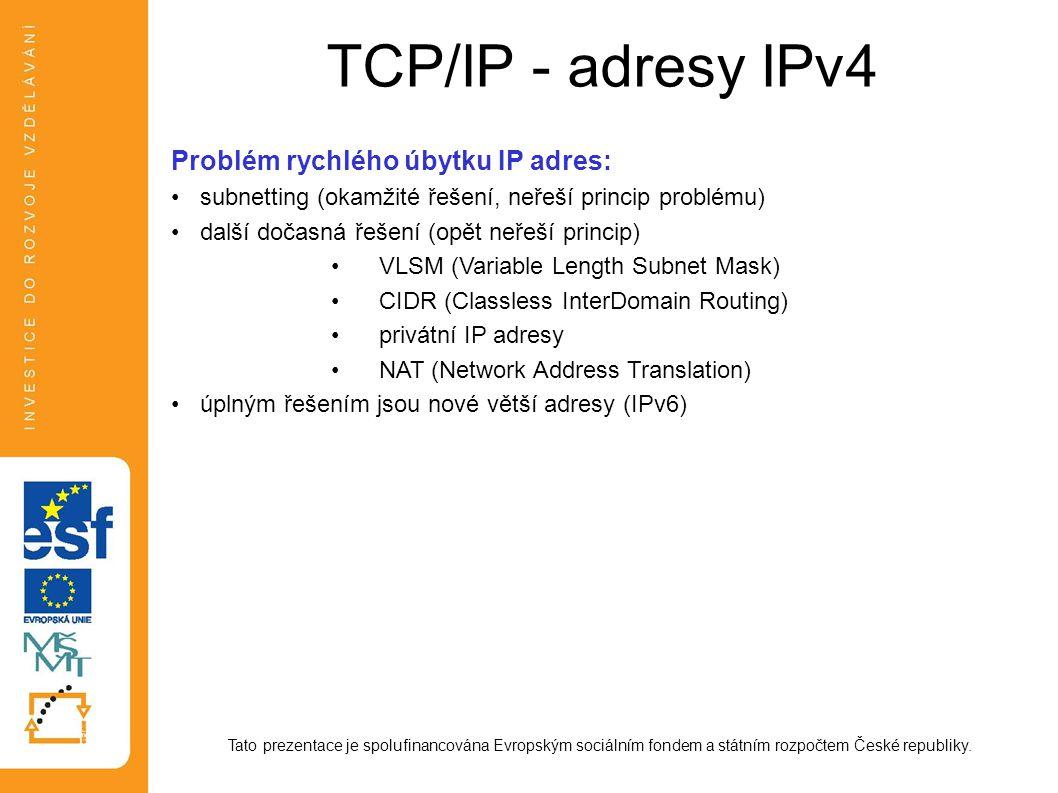 TCP/IP - adresy IPv4 Tato prezentace je spolufinancována Evropským sociálním fondem a státním rozpočtem České republiky. Problém rychlého úbytku IP ad