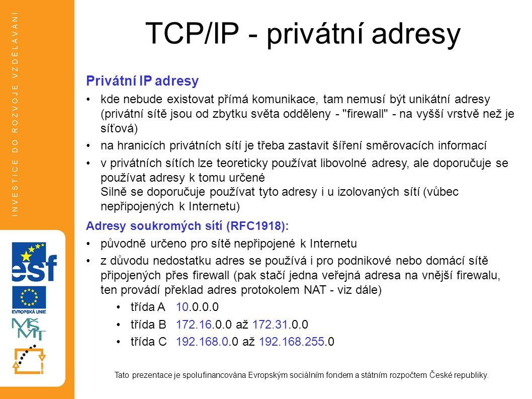 TCP/IP - privátní adresy Tato prezentace je spolufinancována Evropským sociálním fondem a státním rozpočtem České republiky. Privátní IP adresy kde ne