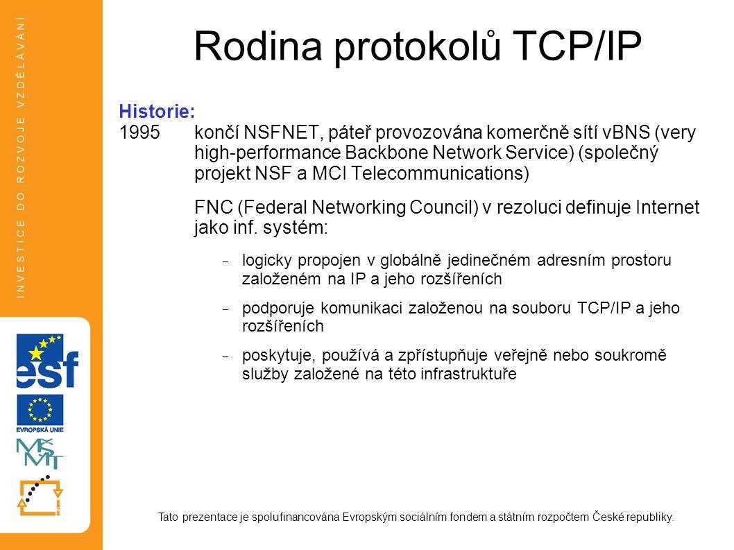 Rodina protokolů TCP/IP Historie: 1995končí NSFNET, páteř provozována komerčně sítí vBNS (very high-performance Backbone Network Service) (společný pr