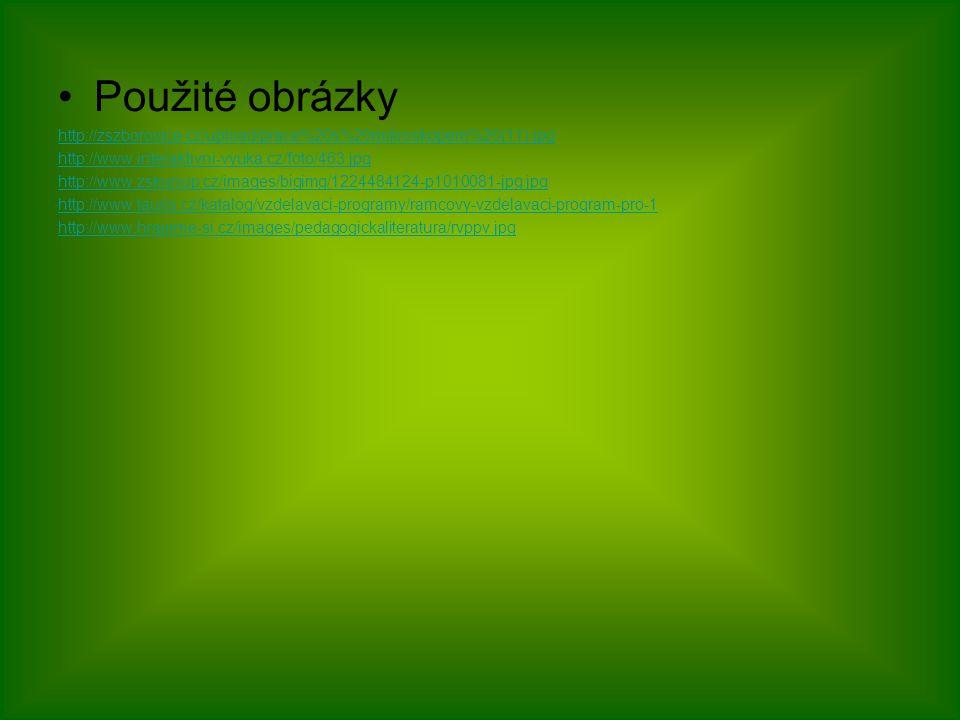 Použité obrázky http://zszborovice.cz/upload/prace%20s%20mikroskopem%20(11).jpg http://www.interaktivni-vyuka.cz/foto/463.jpg http://www.zskunup.cz/images/bigimg/1224484124-p1010081-jpg.jpg http://www.tauris.cz/katalog/vzdelavaci-programy/ramcovy-vzdelavaci-program-pro-1 http://www.hrajeme-si.cz/images/pedagogickaliteratura/rvppv.jpg