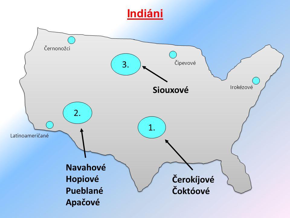 Indiáni 2. 3. 1. Navahové Hopiové Pueblané Apačové Čerokíjové Čoktóové Siouxové Černonožci Latinoameričané Čipevové Irokézové