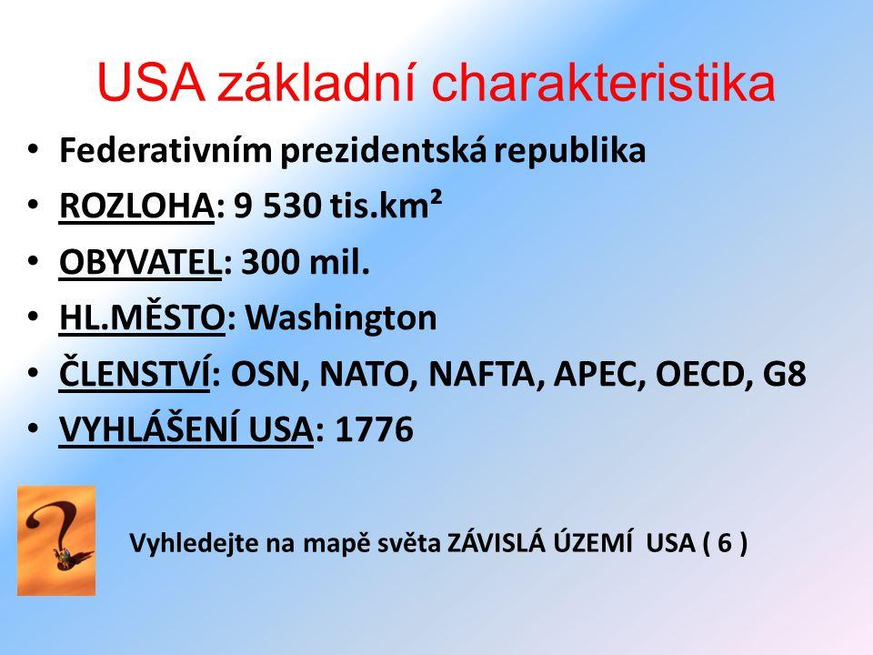 USA základní charakteristika Federativním prezidentská republika ROZLOHA: 9 530 tis.km² OBYVATEL: 300 mil. HL.MĚSTO: Washington ČLENSTVÍ: OSN, NATO, N