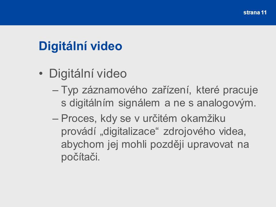 Digitální video –Typ záznamového zařízení, které pracuje s digitálním signálem a ne s analogovým.