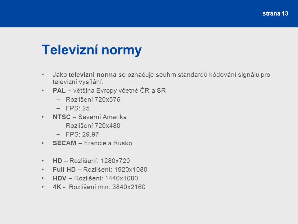 Televizní normy Jako televizní norma se označuje souhrn standardů kódování signálu pro televizní vysílání.