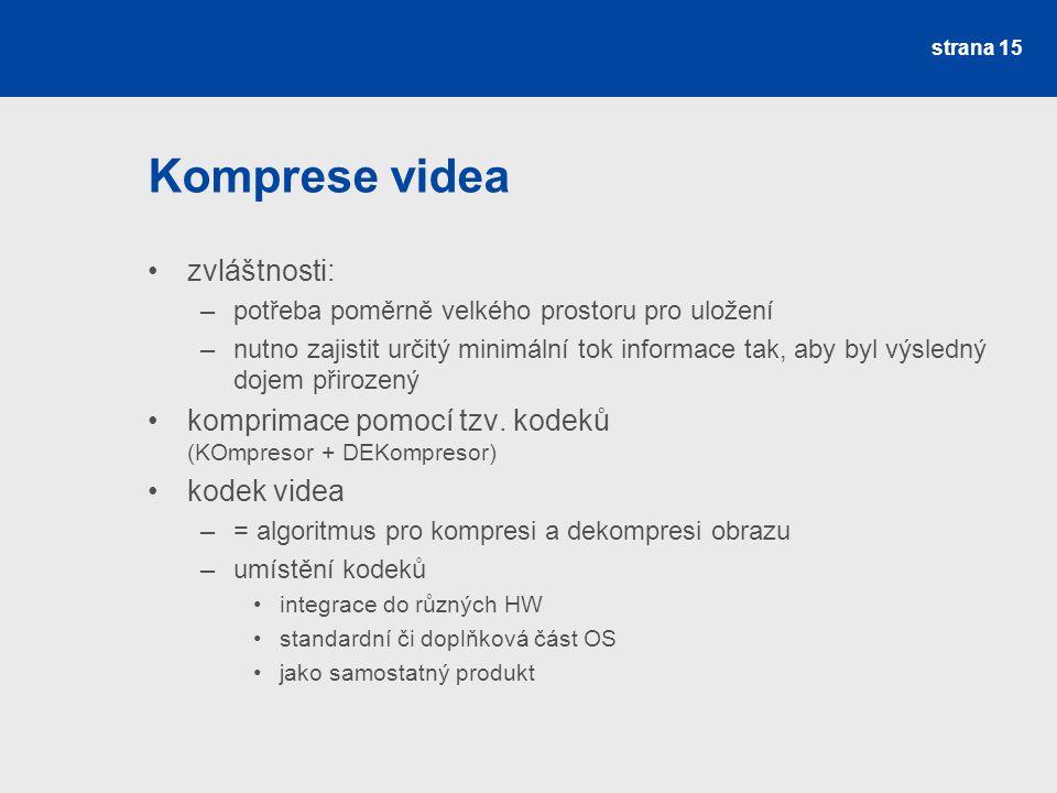 Komprese videa zvláštnosti: –potřeba poměrně velkého prostoru pro uložení –nutno zajistit určitý minimální tok informace tak, aby byl výsledný dojem přirozený komprimace pomocí tzv.