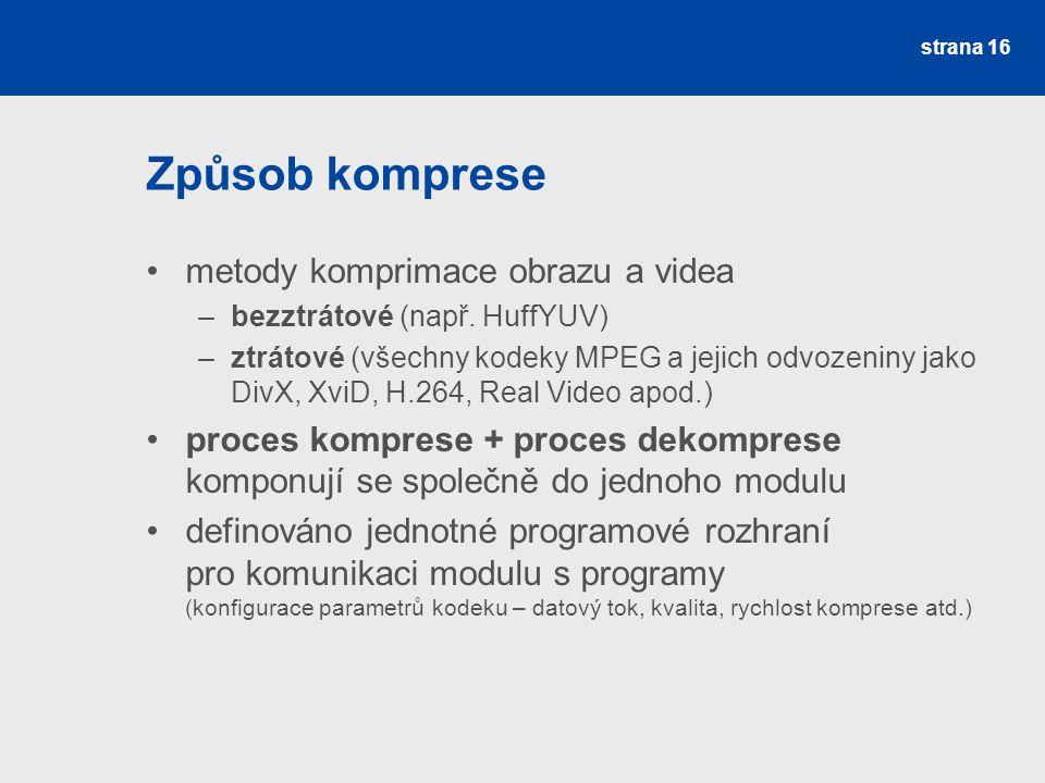 Způsob komprese metody komprimace obrazu a videa –bezztrátové (např.