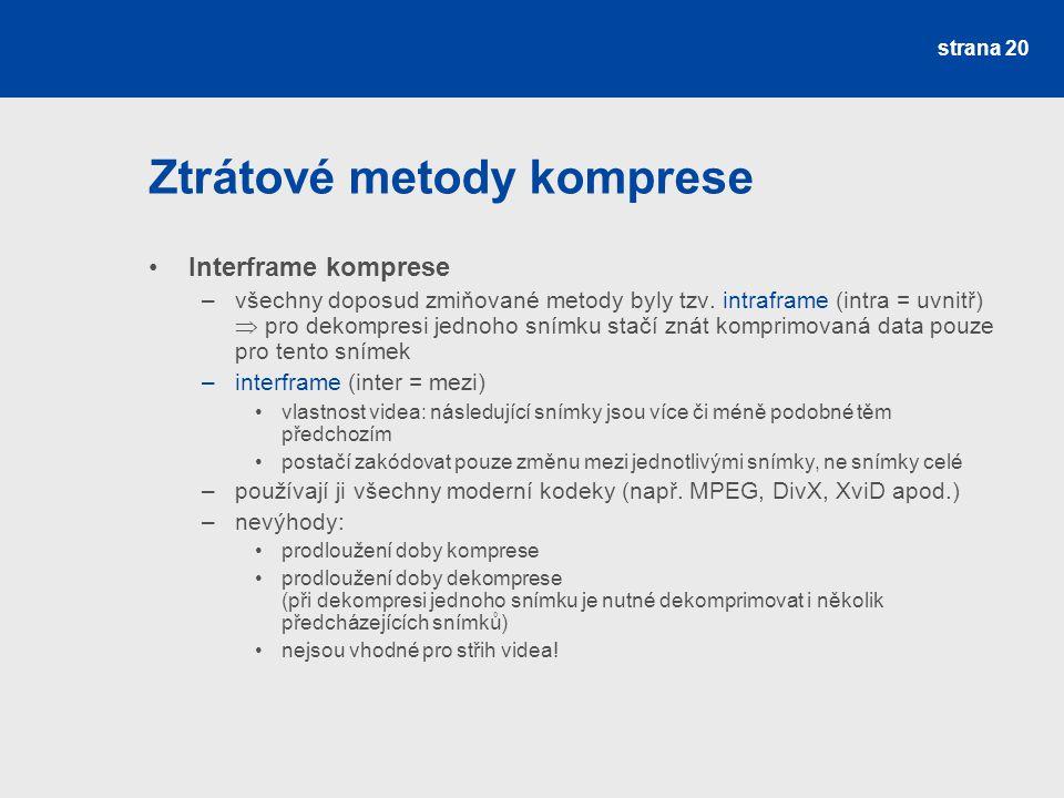 Ztrátové metody komprese Interframe komprese –všechny doposud zmiňované metody byly tzv.