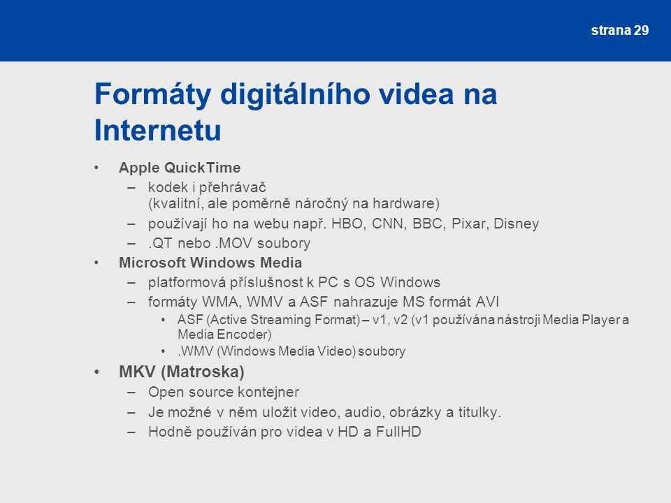 Formáty digitálního videa na Internetu Apple QuickTime –kodek i přehrávač (kvalitní, ale poměrně náročný na hardware) –používají ho na webu např.
