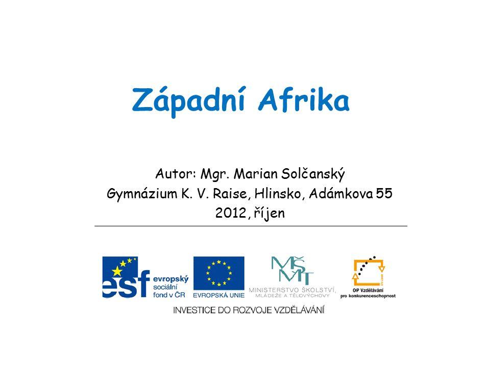 Západní Afrika Autor: Mgr. Marian Solčanský Gymnázium K. V. Raise, Hlinsko, Adámkova 55 2012, říjen